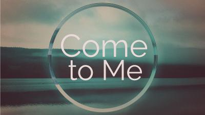 Come to Me Image