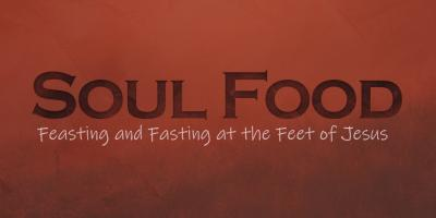 Soul Food:  Feasting and Fasting at the Feet of Jesus Image